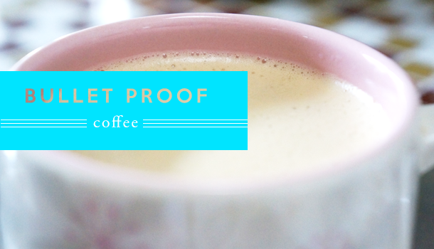Bullet Proof Coffee