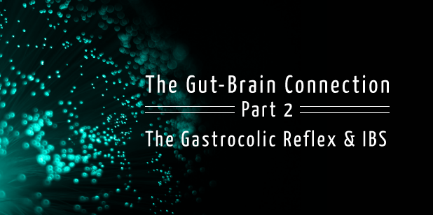 The Gut Brain connection - gastrocolic reflex
