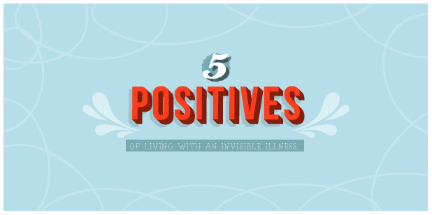 5 positives of living with an invisible illness