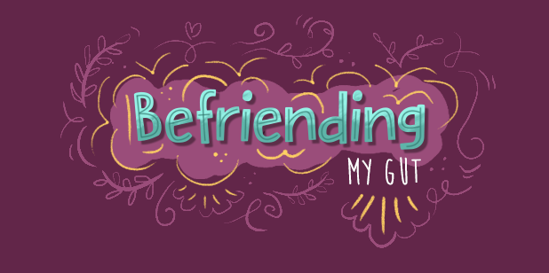 Befriending My Gut