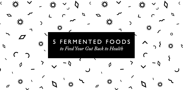 5 Fermented Foods to heal your gut